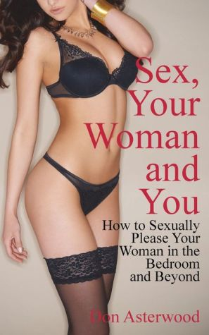 Sex, Your Woman And You - Don Asterwood