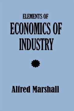 Elements of Economics of Industry - Marshall, Alfred