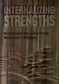 Internalizing Strengths: An Overlooked Way of Overcoming Weaknesses in Managers - Kaplan, Robert E.