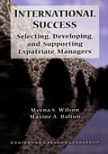 International Success: Selecting, Developing, and Supporting Expatriate Managers - Wilson, Meena S.
