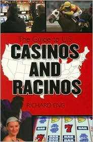 Guide to U.S. Casinos and Racinos - Richard Eng