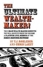 The Ultimate Wealth-Maker! - T J Rohleder
