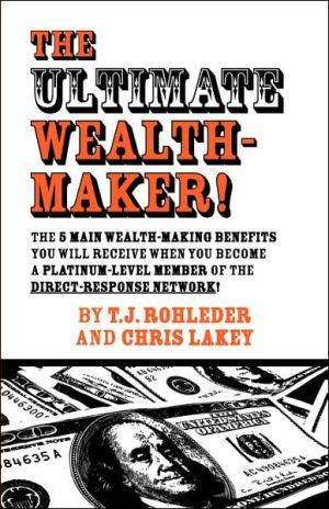 The Ultimate Wealth-Maker! - T.J. Rohleder, Chris Lakey
