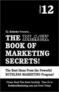 The Black Book of Marketing Secrets - T. J. Rohleder