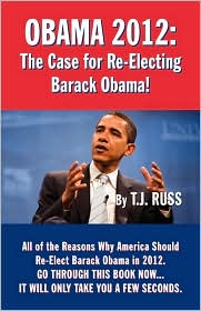Obama 2012: The Case for Re-Electing Barack Obama!