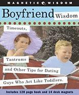 Boyfriend Wisdom: Timeouts, Tantrums and Other Tips for Dating Guys Who ACT Like Toddlers [With Magnets]