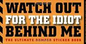Watch Out for the Idiot Behind Me: The Ultimate Bumper Sticker Book - Cider, Mill Press