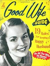 The Good Wife Guide: 19 Rules for Keeping a Happy Husband - Ladies Homemaker Monthly