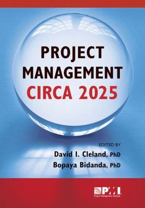 Project Management Circa 2025 - David Cleland, Bopaya Bidanda (Editor)