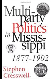 Multiparty Politics in Mississippi, 1877-1902 - Cresswell, Stephen