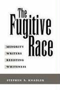 The Fugitive Race: Minority Writers Resisting Whiteness
