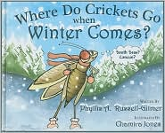 Where Do Crickets Go When Winter Comes? - Phyllis A. Russell-Gilmer, Colleen Wilson, Chamira Jones