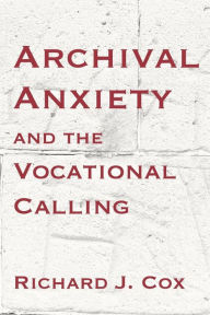 Archival Anxiety And The Vocational Calling - Richard J. Cox