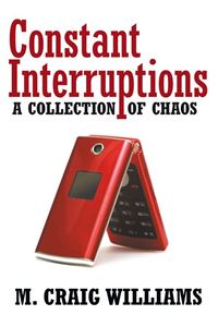 Constant Interruptions - M. Craig Williams