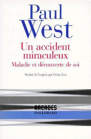Un accident miraculeux ; maladie et découverte de soi - West, Paul