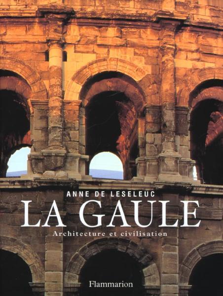La Gaule ; Architecture Et Civilisation - Leseleuc, Anne De