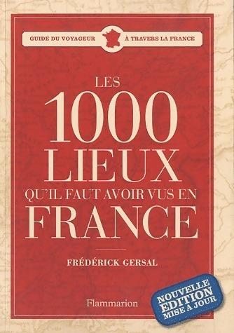 Les 1000 lieux qu'il faut avoir vus en France - Frédérick Gersal