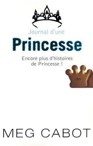 Journal d'une princesse. Encore plus d'histoires de princesse - Meg Cabot