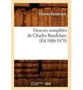 Oeuvres Compl tes de Charles Baudelaire ( d.1868-1870) - Charles P Baudelaire