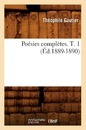 Poesies Completes. T. 1 (Ed.1889-1890) - Theophile Gautier