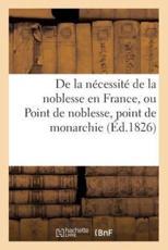 de La Necessite de La Noblesse En France, Ou Point de Noblesse, Point de Monarchie (Sciences Sociales) (French Edition)