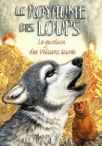 Le royaume des loups Tome III : Le gardien des volcans sacrés - Kathryn Lasky