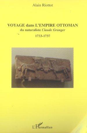 Voyage Dans L'Empire Ottoman Du Naturaliste Claude Granger. 1733-1737 - Riottot. Alain