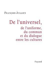 De l'universel, de l'uniforme, du commun et du dialogue entre les cultures - François Jullien