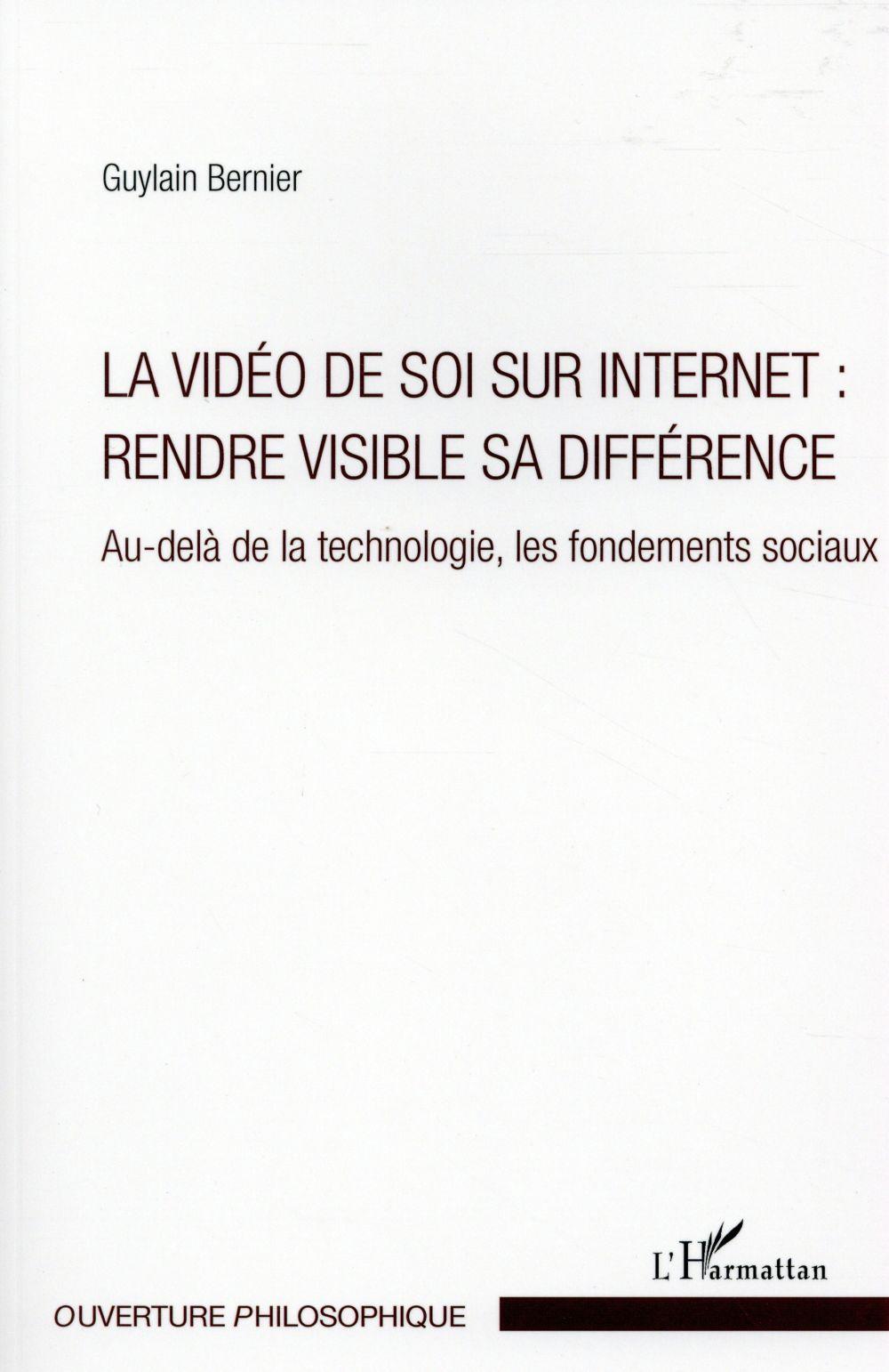 La vidéo de soi sur internet : rendre visible sa différence ; au-delà de la technologie, les fondements sociaux - Bernier, Guylain
