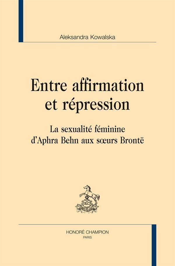 Entre affirmation et répression ; la sexualité féminine d'Aphra Behn aux soeurs Brontë - Kowalska, Aleksandra