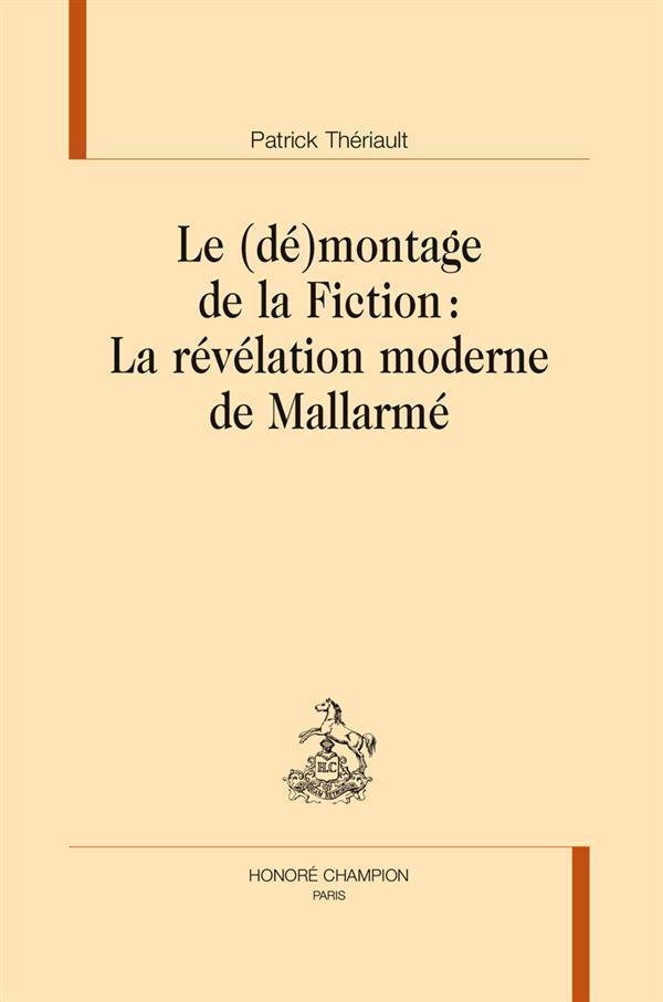 Le (dé)montage de la fiction : la révélation moderne de Mallarmé - Theriault, Philippe