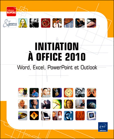 Iniation à Office 2010 : Word, Excel, Powerpoint, Outlook - Eni Editions