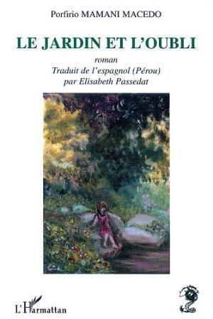 Le Jardin Et L'Oubli - Mamani Macedo, Porfirio