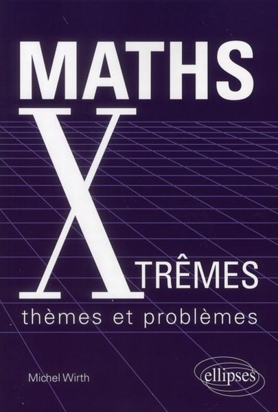 Maths Xtrêmes ; thèmes et problèmes - Wirth