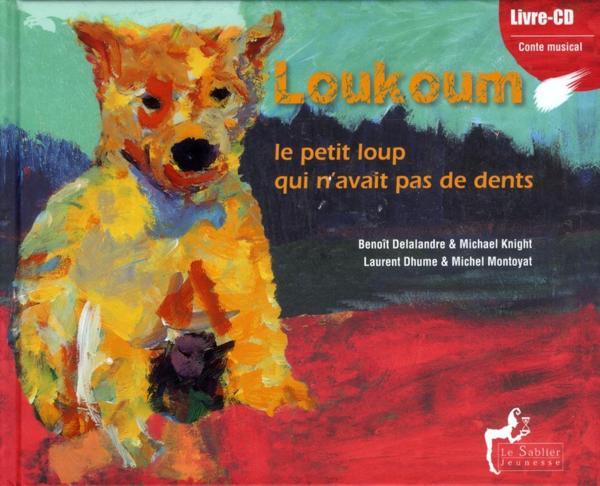 Loukoum ; le petit loup qui n'avait pas de dents - Delalandre, Benoit; Knight, Michael; Dhume, Laurent; Montoyat, Michel