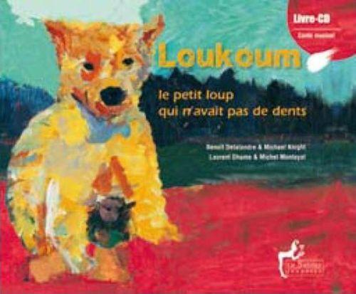 Loukoum ; le petit loup qui n'avait pas de dents - Delalandre, Benoit; Knight, Michael