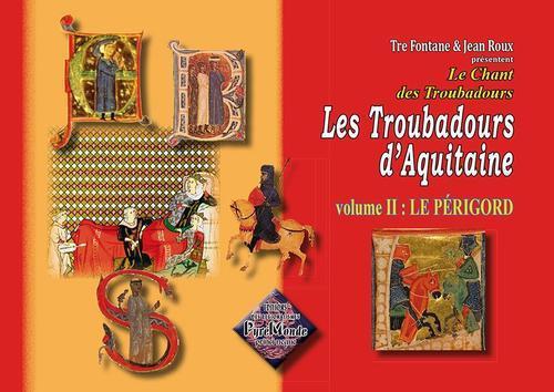 Les troubadours d'Aquitaine t.2 ; le Périgord - Tre Fontane; Roux, Jean