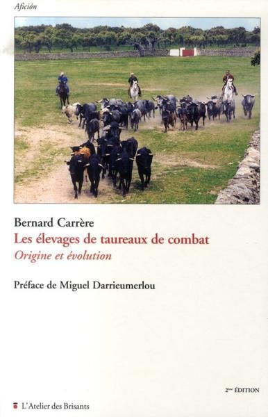 Les élevages de taureaux de combat ; origine et évolution (2e édition) - Carrere, Bernard