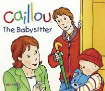 Caillou: The Babysitter (Hand-in-Hand series)