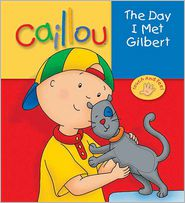 Caillou: The Day I Met Gilbert - Christine L'Heureux, Eric Sevigny (Illustrator)