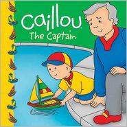 Caillou: The Captain - Eric Sevigny (Illustrator), Adapted by Sarah Margaret Johanson