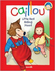 Caillou: Little Red Riding Hood - Chouette Publishing, Pierre Brignaud (Illustrator)