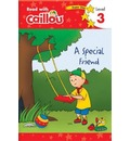 Caillou: A Special Friend - Read with Caillou, Level 3 - Rebecca Klevberg Moeller