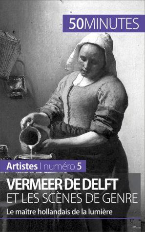 Vermeer de Delft et les scènes de genre: Le maître hollandais de la lumière