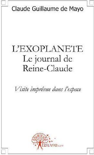 L'exoplanète, le journal de Reine-Claude ; visite imprévue dans l'espace - Claude Guillaume De