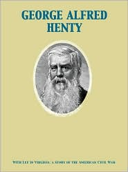 With Lee in Virginia: a story of the American Civil War - George Alfred Henty