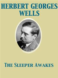 The Sleeper Awakes A Revised Edition Of When The Sleeper Wakes