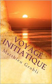 Voyage Initiatique - Matthieu Grobli