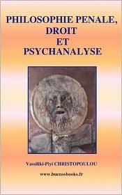 Philosophie Penale, Droit Et Psychanalyse - Vassiliki-Piyi Christopoulou