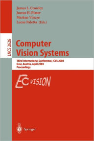 Computer Vision Systems: Third International Conference, ICVS 2003, Graz, Austria, April 1-3, 2003, Proceedings - James Crowley